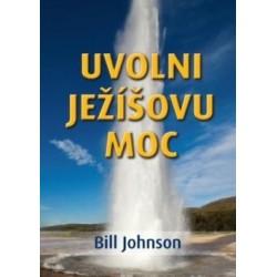 UVOLNI JEŽÍŠOVU MOC - Bill Johnson