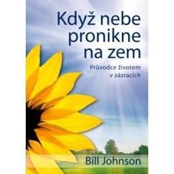 KDYŽ NEBE PRONIKNE NA ZEM - Bill Johnson