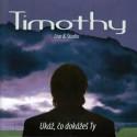 Timothy - Ukáž, čo dokážeš Ty